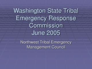 Washington State Tribal Emergency Response Commission June 2005