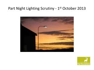 Part Night Lighting Scrutiny - 1 st  October 2013