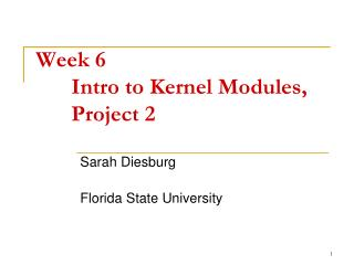 Week 6 	Intro to Kernel Modules, 	Project 2