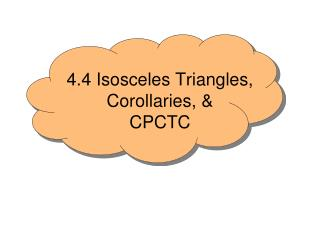 4.4 Isosceles Triangles, Corollaries, & CPCTC