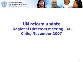 UN reform update Regional Directors meeting LAC Chile, November 2007
