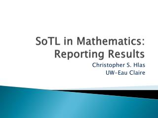 SoTL  in Mathematics: Reporting Results