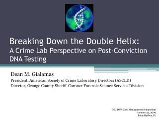Breaking Down the Double Helix:   A Crime Lab Perspective on Post-Conviction DNA Testing