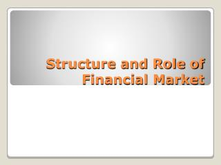 Structure and Role of Financial Market