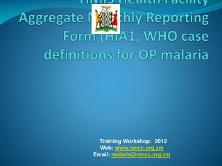 HMIS Health Facility Aggregate Monthly Reporting Form (HIA1, WHO case definitions for OP malaria