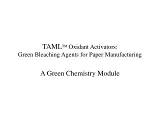 TAML TM Oxidant Activators: Green Bleaching Agents for Paper Manufacturing