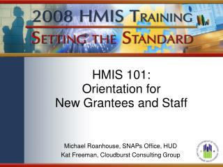 HMIS 101:  Orientation for  New Grantees and Staff