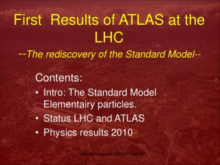 First  Results of ATLAS at the LHC -- The rediscovery of the Standard Model--