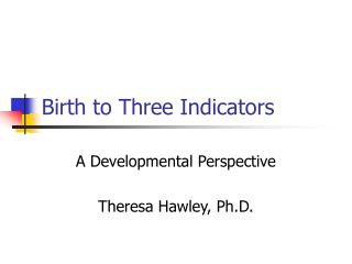 Birth to Three Indicators