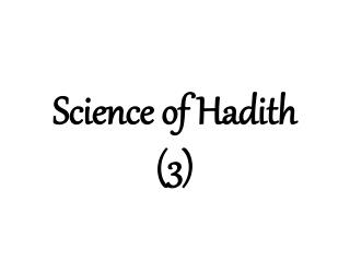 Science of Hadith (3)