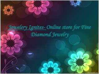 Jewelery Ignites- Online store for Fine Diamond Jewelry