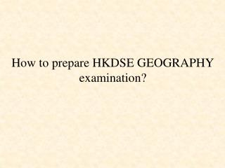 How to prepare HKDSE GEOGRAPHY examination?