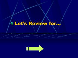 Let's Review for…