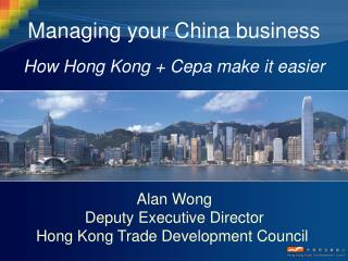 Managing your China business How Hong Kong + Cepa make it easier