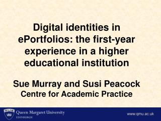 Digital identities in ePortfolios: the first-year experience in a higher educational institution  Sue Murray and Susi Pe