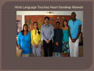Hindi Language Touches Heart-Sandeep Marwah