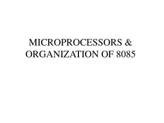 MICROPROCESSORS & ORGANIZATION OF 8085