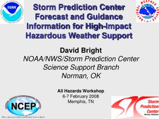 David Bright NOAA/NWS/Storm Prediction Center Science Support Branch Norman, OK