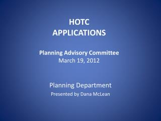 HOTC APPLICATIONS Planning Advisory Committee March 19, 2012