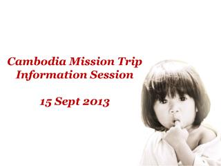 Cambodia Mission Trip Information Session 15 Sept 2013