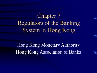 Chapter 7 Regulators of the Banking System in Hong Kong