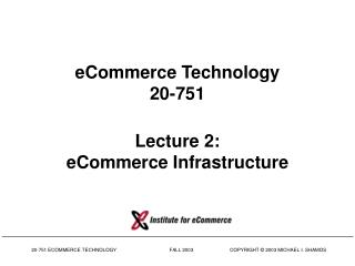 eCommerce Technology 20-751 Lecture 2: eCommerce Infrastructure