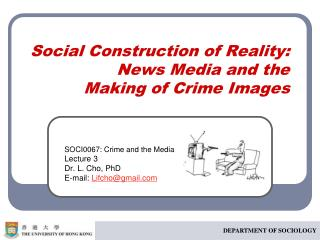 Social Construction of Reality: News Media and the  Making of Crime Images