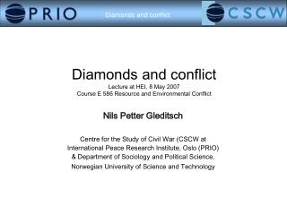 Diamonds and conflict Lecture at HEI, 8 May 2007 Course E 586 Resource and Environmental Conflict