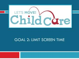 Goal 2: Limit screen time