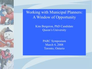 Working with Municipal Planners:  A Window of Opportunity Kim Bergeron, PhD Candidate