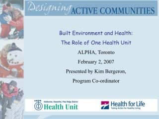 Built Environment and Health: The Role of One Health Unit ALPHA, Toronto February 2, 2007