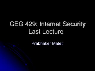 CEG 429: Internet Security Last Lecture