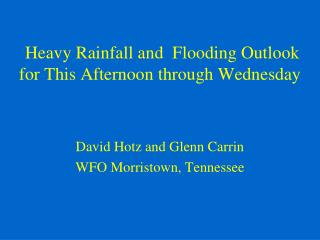 Heavy Rainfall and  Flooding Outlook  for This Afternoon through Wednesday