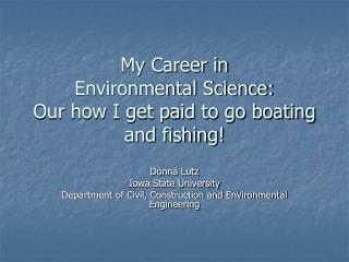 My Career in  Environmental Science:  Our how I get paid to go boating and fishing!