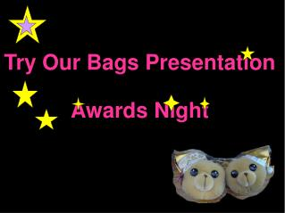 Try Our Bags Presentation  Awards Night