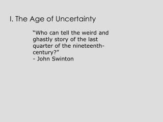 I. The Age of Uncertainty