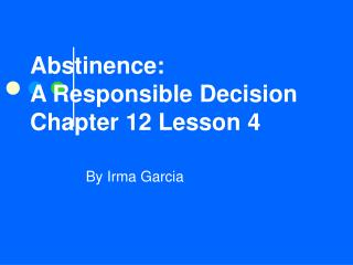 Abstinence:  A Responsible Decision Chapter 12 Lesson 4