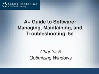 A+ Guide to Software: Managing, Maintaining, and Troubleshooting, 5e