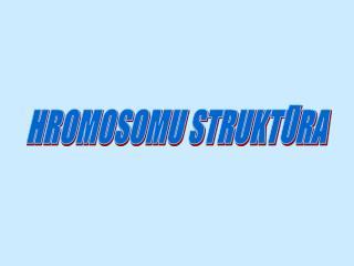 HROMOSOMU STRUKTŪRA