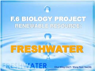 F.6 BIOLOGY PROJECT RENEWABLE RESOURCE: