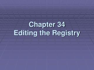 Chapter 34 Editing the Registry