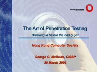 The Art of Penetration Testing Breaking in before the bad guys!
