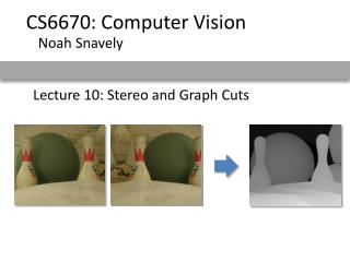 Lecture 10: Stereo and Graph Cuts