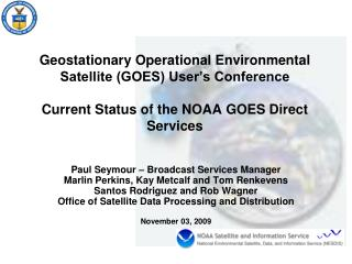 Geostationary Operational Environmental Satellite GOES User s Conference   Current Status of the NOAA GOES Direct Servic