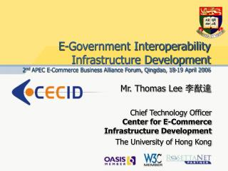 Mr. Thomas Lee  李猷達 Chief Technology Officer Center for E-Commerce Infrastructure Development