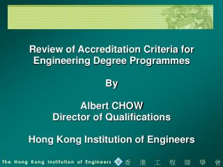 Review of Accreditation Criteria for Engineering Degree Programmes By Albert CHOW