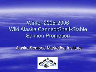 Winter 2005-2006  Wild Alaska Canned/Shelf-Stable Salmon Promotion