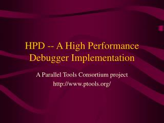 HPD -- A High Performance Debugger Implementation