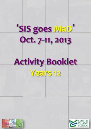 ' SIS goes  MaD ' Oct. 7-11, 2013 Activity Booklet Years 12