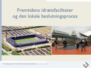 Fremtidens idrætsfaciliteter  og den lokale beslutningsproces